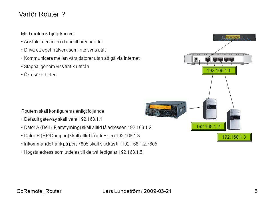 CcRemote_RouterLars Lundström / 2009-03-215 Varför Router ? Med routerns hjälp kan vi : Ansluta mer än en dator till bredbandet Driva ett eget nätverk