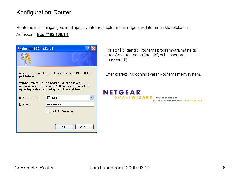CcRemote_RouterLars Lundström / 2009-03-216 Konfiguration Router Routerns inställningar görs med hjälp av Internet Explorer från någon av datorerna i klubblokalen.