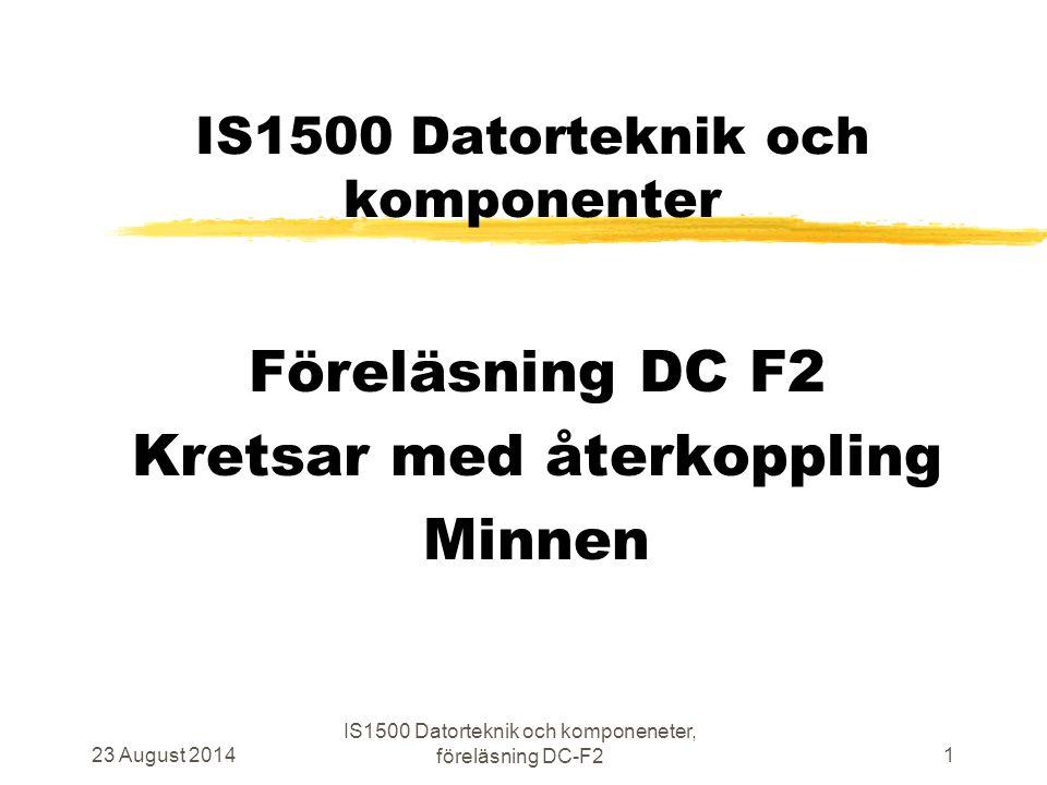 23 August 2014 IS1500 Datorteknik och komponeneter, föreläsning DC-F2 1 IS1500 Datorteknik och komponenter Föreläsning DC F2 Kretsar med återkoppling