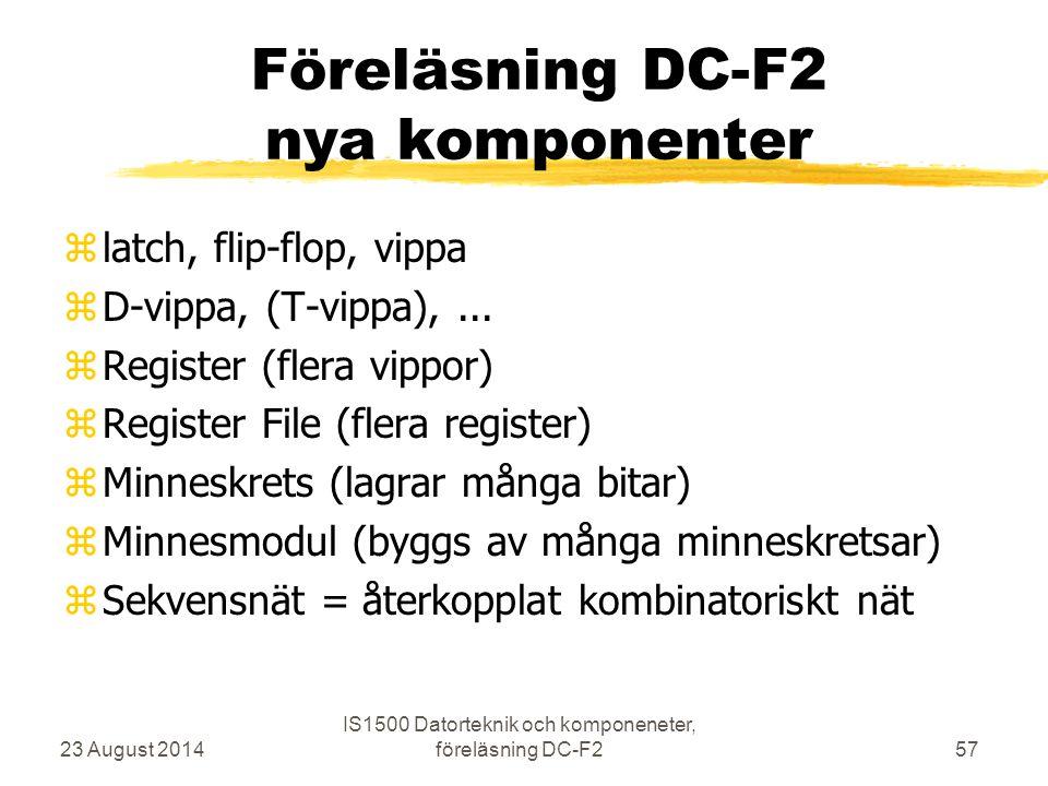 Föreläsning DC-F2 nya komponenter zlatch, flip-flop, vippa zD-vippa, (T-vippa),... zRegister (flera vippor) zRegister File (flera register) zMinneskre