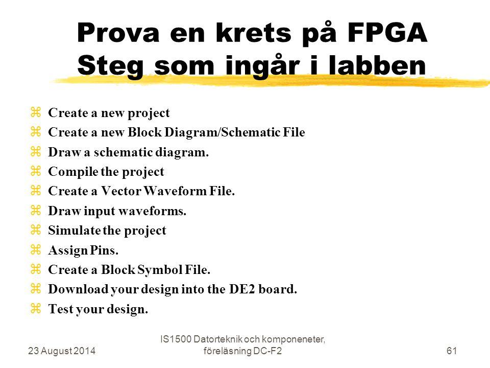 Prova en krets på FPGA Steg som ingår i labben zCreate a new project zCreate a new Block Diagram/Schematic File zDraw a schematic diagram. zCompile th