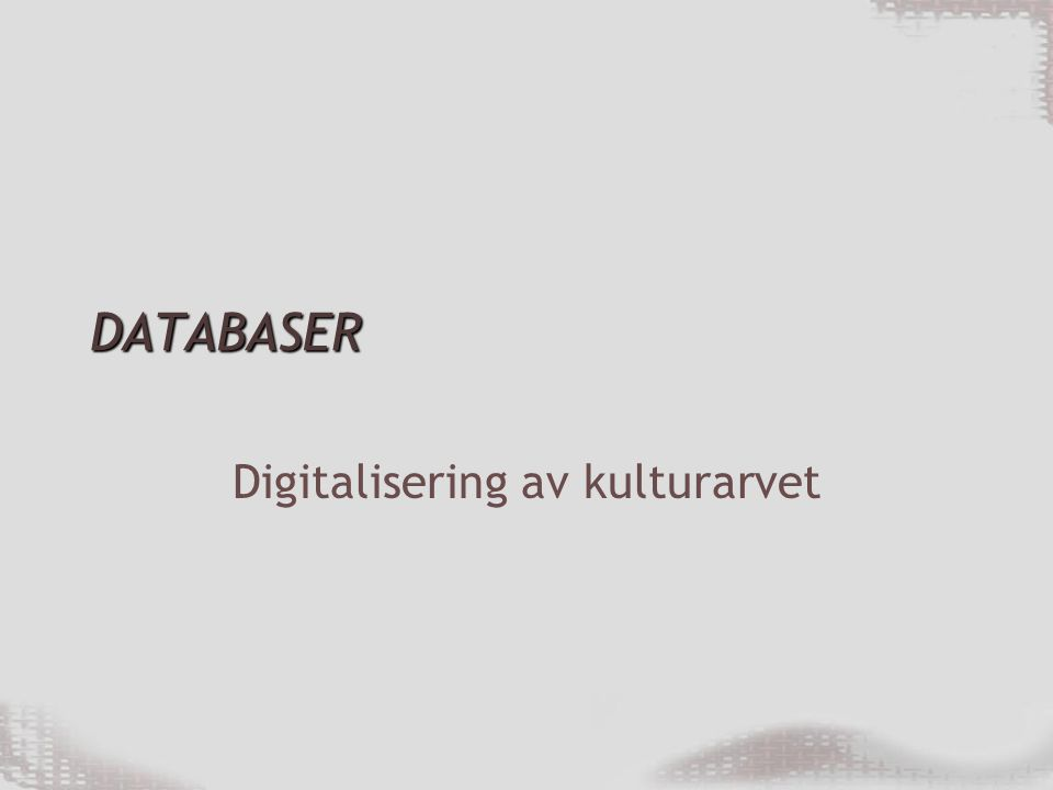DATABASER Digitalisering av kulturarvet