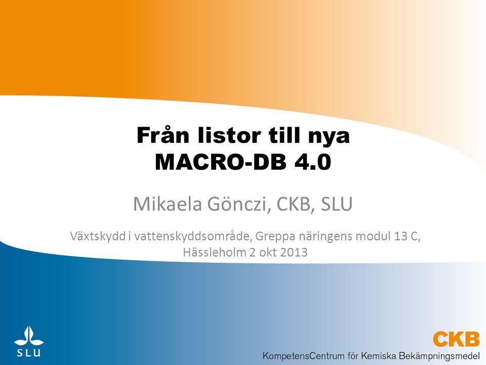 Utvärdering inför MACRO-DB 4.0 Rapport maj 2013 – finns på hemsidan Jämförelse mellan MACROinFOCUS och MACRO- DB Utredning med KemI om varifrån underlagsdata för inneboende egenskaper ska hämtas Svaren på enkät om MACRO-DB utskickad januari 2013 Omfattande dialog med användare och ansvariga myndigheter