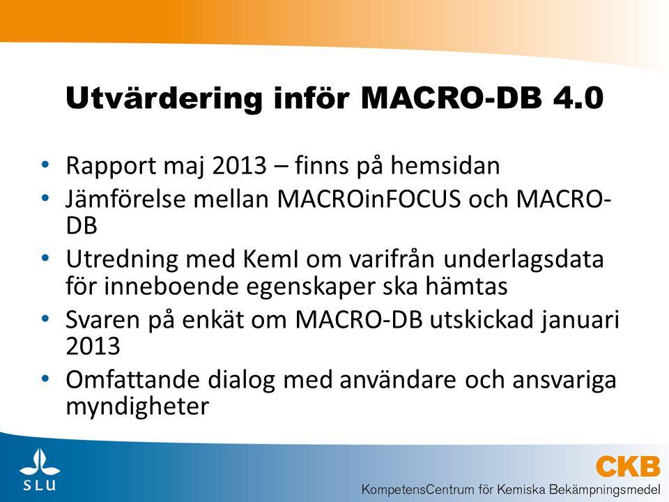 Utvärdering inför MACRO-DB 4.0 Rapport maj 2013 – finns på hemsidan Jämförelse mellan MACROinFOCUS och MACRO- DB Utredning med KemI om varifrån underl