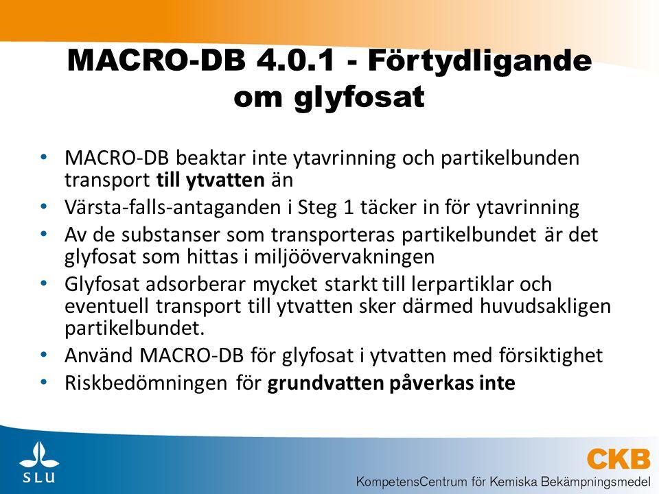 MACRO-DB 4.0.1 - Förtydligande om glyfosat MACRO-DB beaktar inte ytavrinning och partikelbunden transport till ytvatten än Värsta-falls-antaganden i S