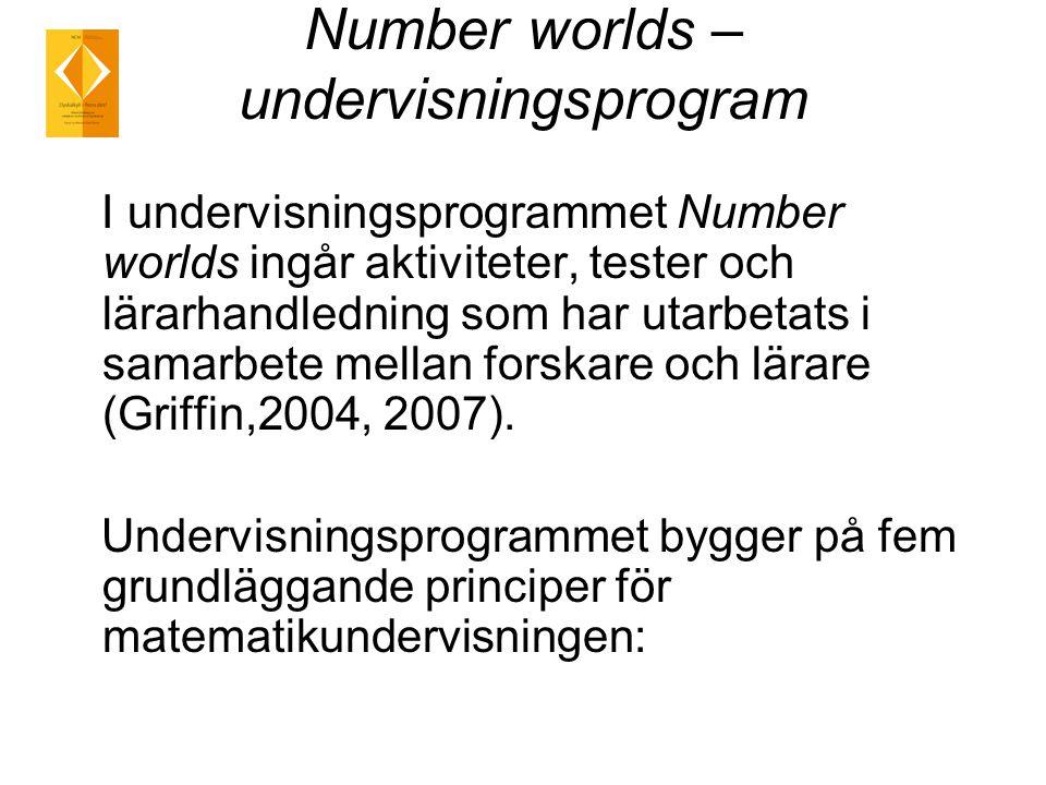 Number worlds – undervisningsprogram I undervisningsprogrammet Number worlds ingår aktiviteter, tester och lärarhandledning som har utarbetats i samarbete mellan forskare och lärare (Griffin,2004, 2007).