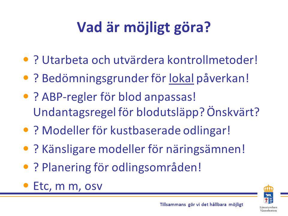 Tillsammans gör vi det hållbara möjligt Vad är möjligt göra? ? Utarbeta och utvärdera kontrollmetoder! ? Bedömningsgrunder för lokal påverkan! ? ABP-r