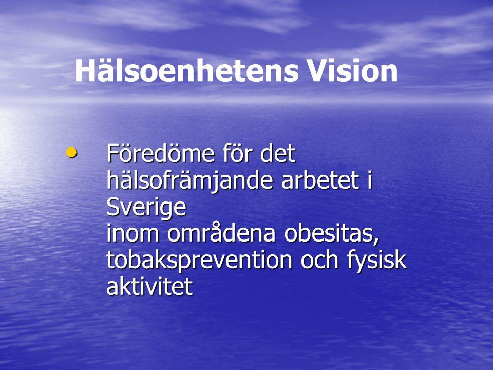 Hälsoenhetens Vision Föredöme för det hälsofrämjande arbetet i Sverige inom områdena obesitas, tobaksprevention och fysisk aktivitet Föredöme för det