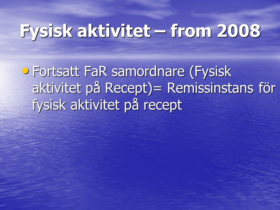 Fysisk aktivitet – from 2008 Fortsatt FaR samordnare (Fysisk aktivitet på Recept)= Remissinstans för fysisk aktivitet på recept Fortsatt FaR samordnar