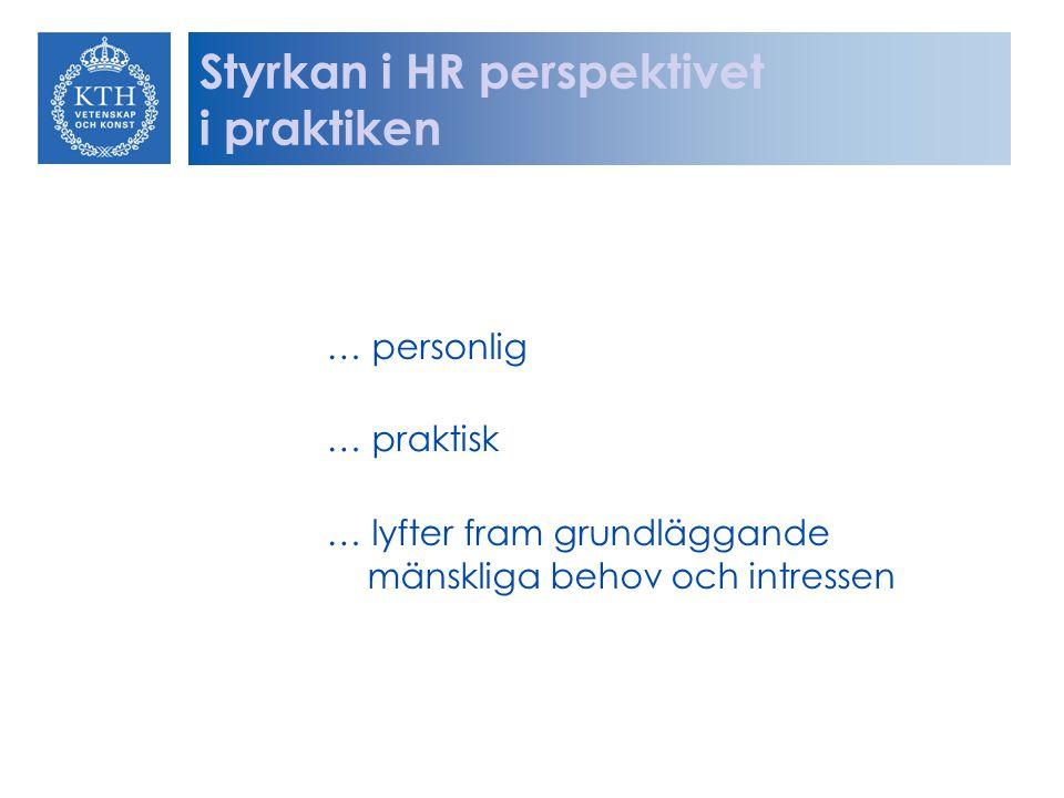 … personlig … praktisk … lyfter fram grundläggande mänskliga behov och intressen Styrkan i HR perspektivet i praktiken