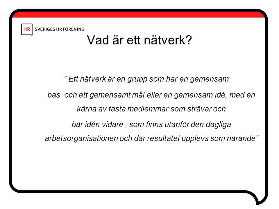 """Vad är ett nätverk? """" Ett nätverk är en grupp som har en gemensam bas och ett gemensamt mål eller en gemensam idé, med en kärna av fasta medlemmar som"""