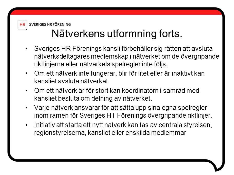 Nätverkens utformning forts. Sveriges HR Förenings kansli förbehåller sig rätten att avsluta nätverksdeltagares medlemskap i nätverket om de övergripa