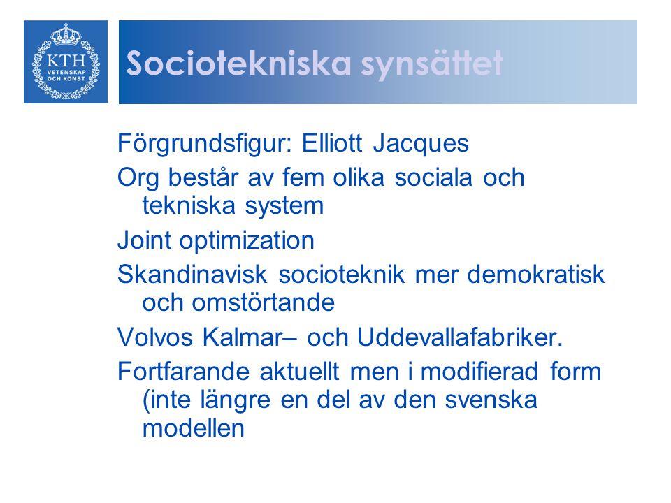 Sociotekniska synsättet Förgrundsfigur: Elliott Jacques Org består av fem olika sociala och tekniska system Joint optimization Skandinavisk sociotekni