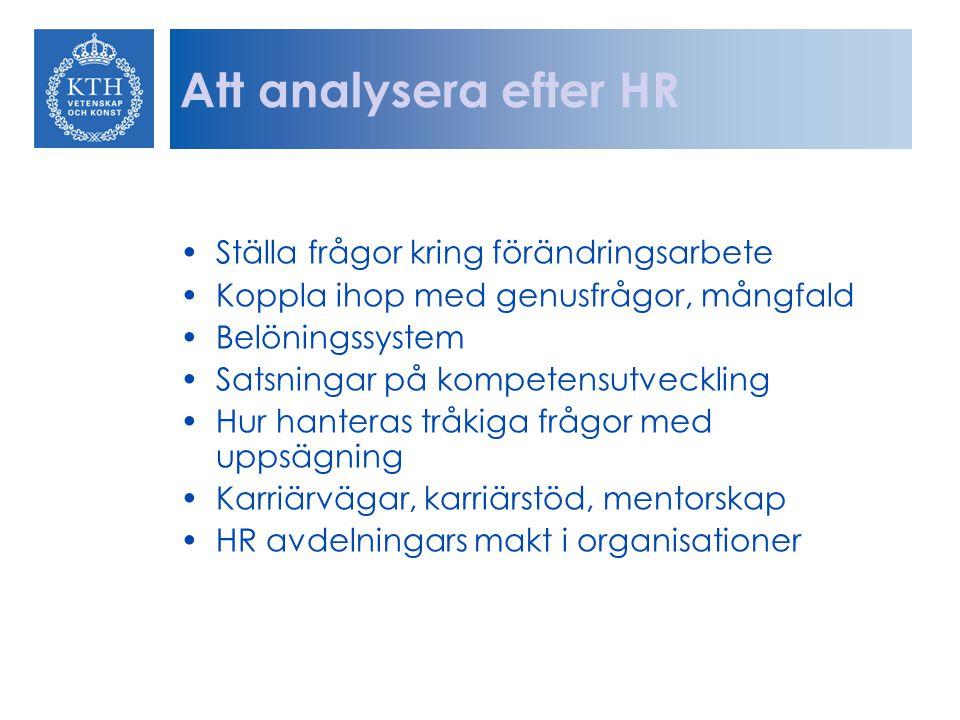 Att analysera efter HR Ställa frågor kring förändringsarbete Koppla ihop med genusfrågor, mångfald Belöningssystem Satsningar på kompetensutveckling H
