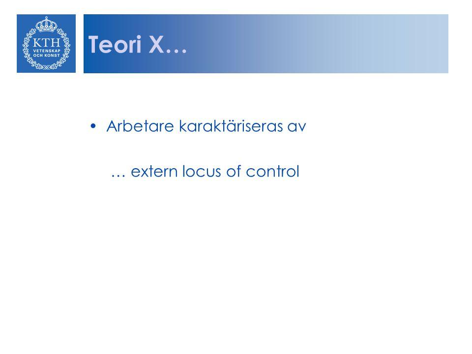 Arbetare karaktäriseras av … extern locus of control Teori X…