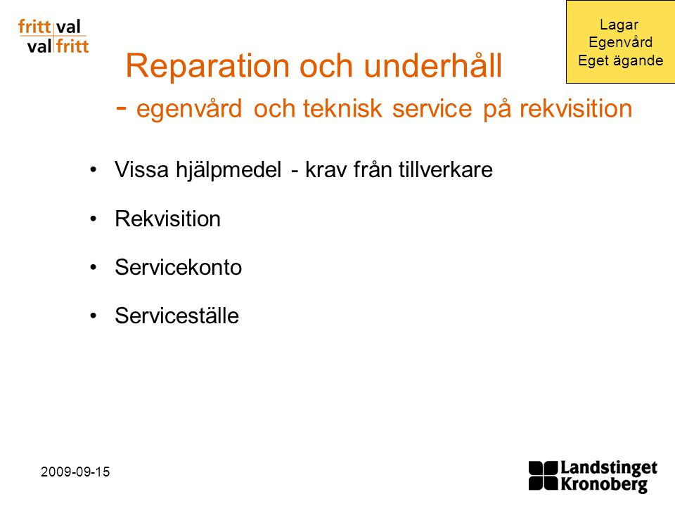 2009-09-15 Reparation och underhåll - egenvård och teknisk service på rekvisition Vissa hjälpmedel - krav från tillverkare Rekvisition Servicekonto Serviceställe Lagar Egenvård Eget ägande