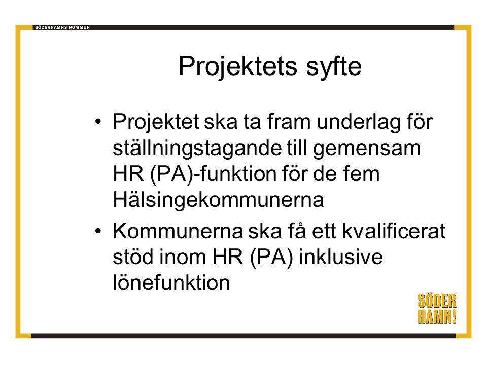 Projektets syfte Projektet ska ta fram underlag för ställningstagande till gemensam HR (PA)-funktion för de fem Hälsingekommunerna Kommunerna ska få ett kvalificerat stöd inom HR (PA) inklusive lönefunktion