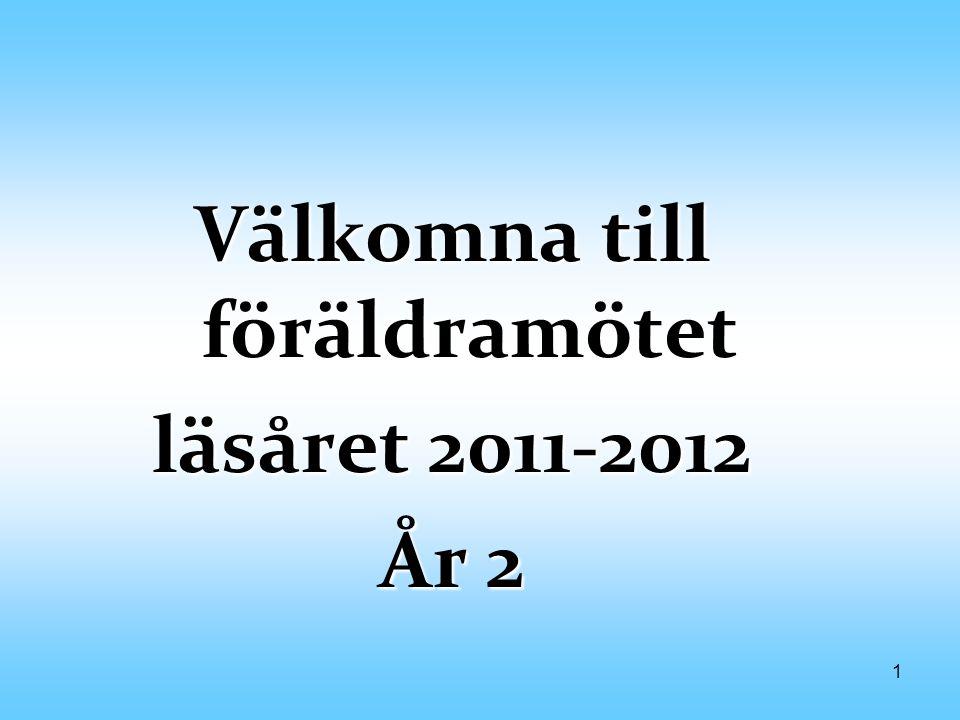 1 Välkomna till föräldramötet läsåret 2011-2012 År 2