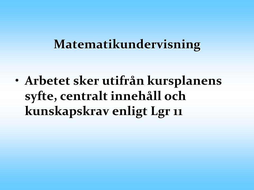 Matematikundervisning Arbetet sker utifrån kursplanens syfte, centralt innehåll och kunskapskrav enligt Lgr 11Arbetet sker utifrån kursplanens syfte, centralt innehåll och kunskapskrav enligt Lgr 11