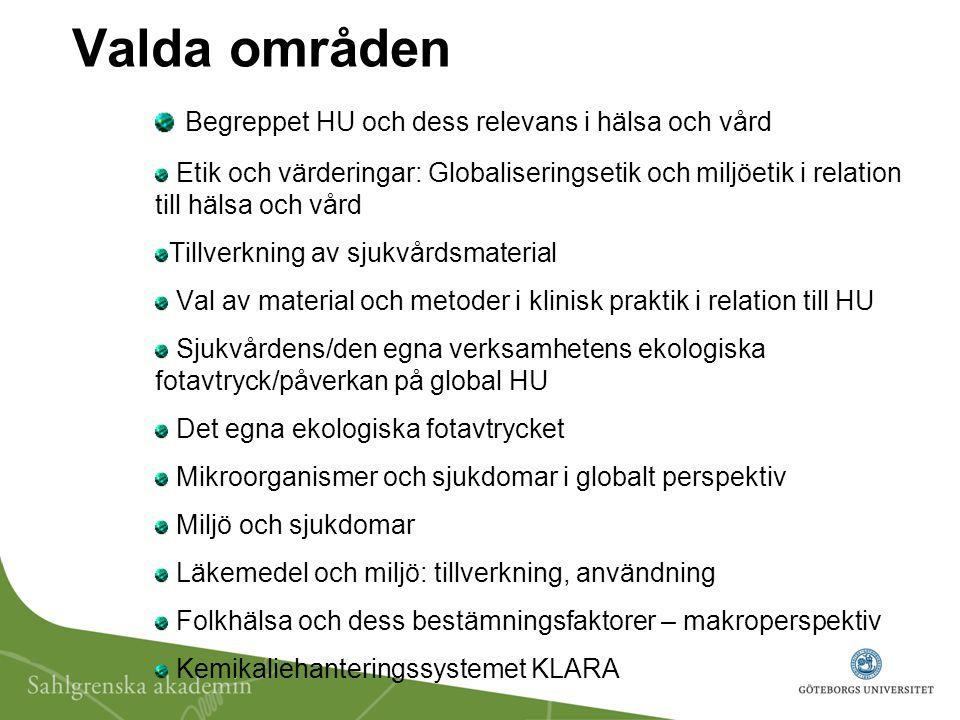 Valda områden Begreppet HU och dess relevans i hälsa och vård Etik och värderingar: Globaliseringsetik och miljöetik i relation till hälsa och vård Ti