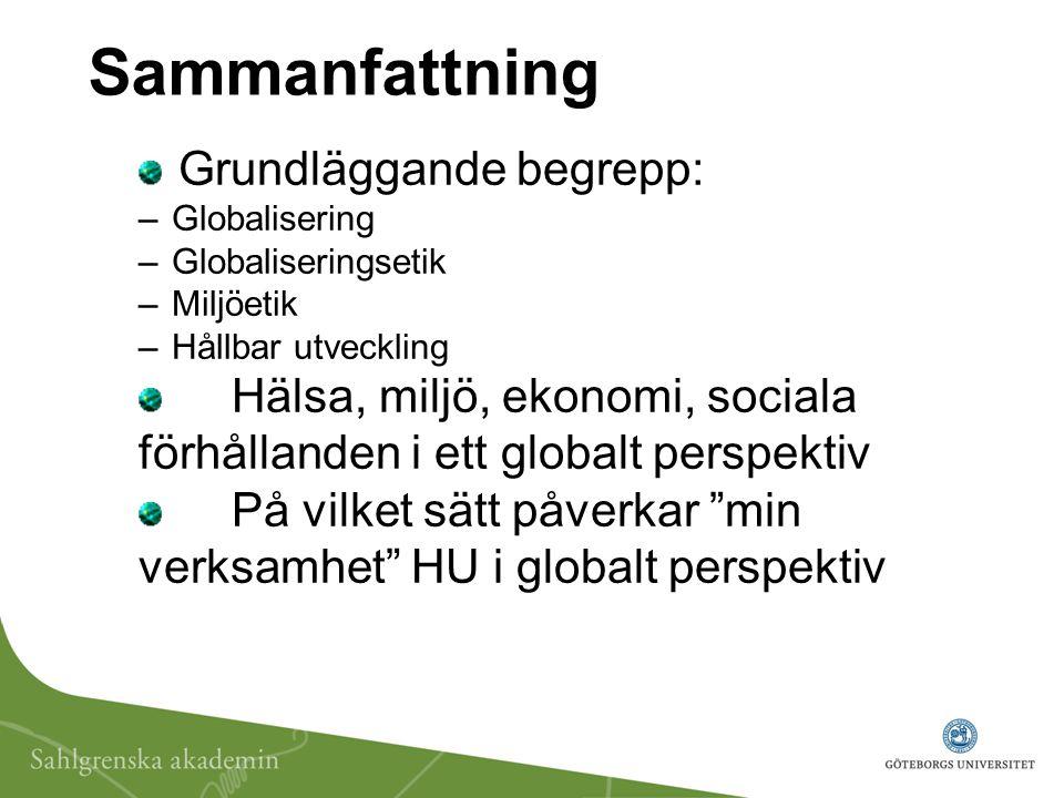 Sammanfattning Grundläggande begrepp: –Globalisering –Globaliseringsetik –Miljöetik –Hållbar utveckling Hälsa, miljö, ekonomi, sociala förhållanden i