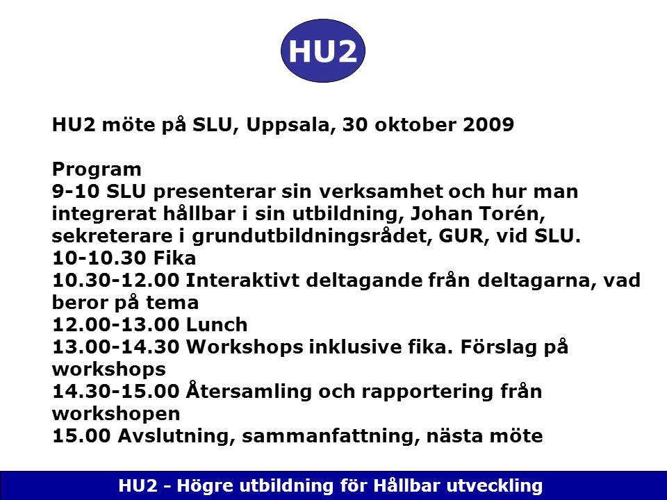 HU2 - Högre utbildning för Hållbar utveckling HU2 HU2 möte på SLU, Uppsala, 30 oktober 2009 Program 9-10 SLU presenterar sin verksamhet och hur man integrerat hållbar i sin utbildning, Johan Torén, sekreterare i grundutbildningsrådet, GUR, vid SLU.