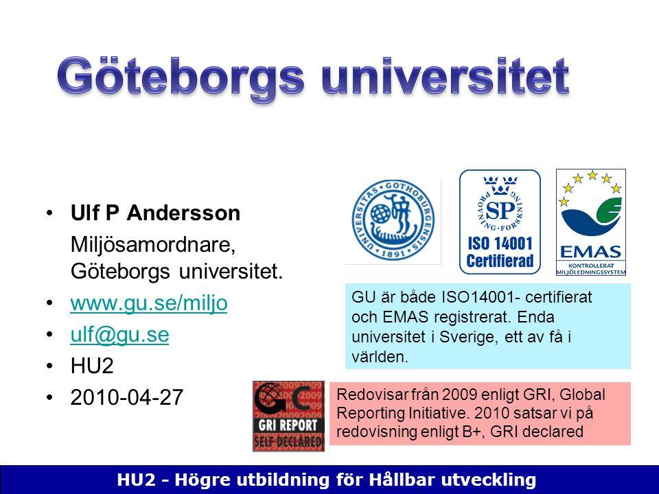 HU2 - Högre utbildning för Hållbar utveckling Ulf P Andersson Miljösamordnare, Göteborgs universitet. www.gu.se/miljo ulf@gu.se HU2 2010-04-27 GU är b