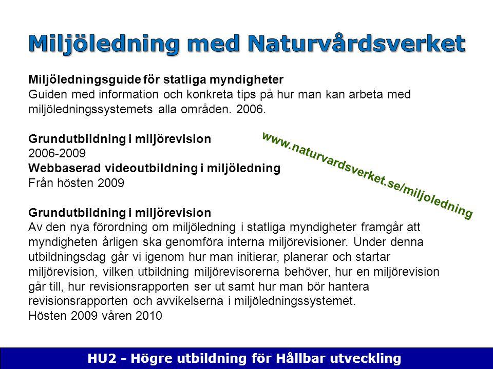 HU2 - Högre utbildning för Hållbar utveckling Miljöledningsguide för statliga myndigheter Guiden med information och konkreta tips på hur man kan arbeta med miljöledningssystemets alla områden.