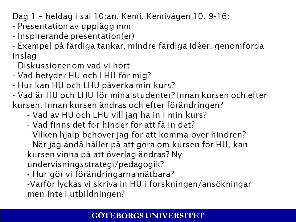 Dag 1 – heldag i sal 10:an, Kemi, Kemivägen 10, 9-16: - Presentation av upplägg mm - Inspirerande presentation(er) - Exempel på färdiga tankar, mindre färdiga idéer, genomförda inslag - Diskussioner om vad vi hört - Vad betyder HU och LHU för mig.