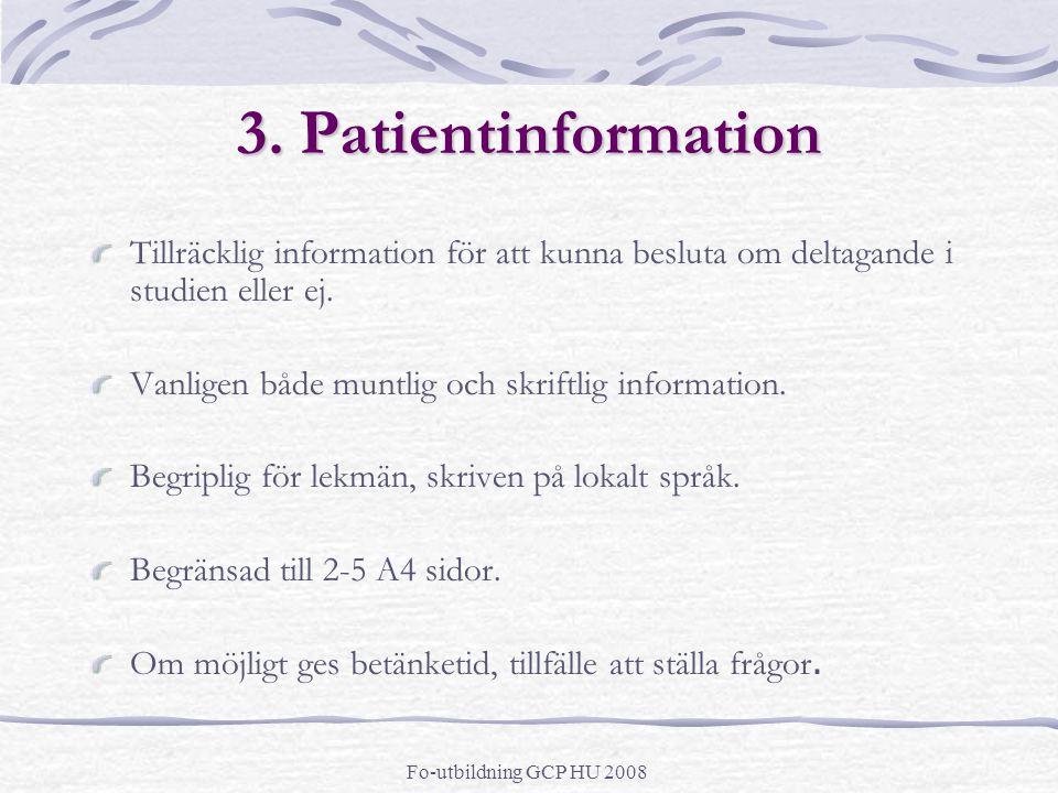 3. Patientinformation Tillräcklig information för att kunna besluta om deltagande i studien eller ej. Vanligen både muntlig och skriftlig information.