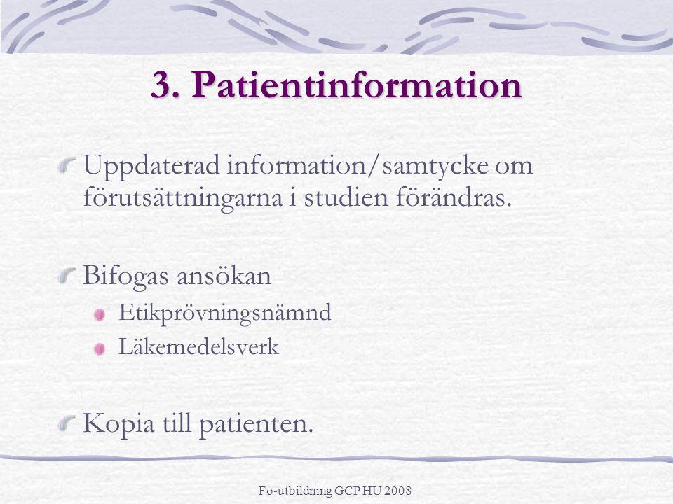 Fo-utbildning GCP HU 2008 3. Patientinformation Uppdaterad information/samtycke om förutsättningarna i studien förändras. Bifogas ansökan Etikprövning