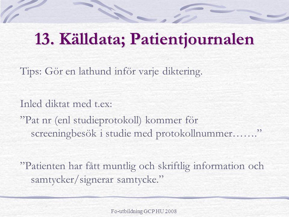 """Fo-utbildning GCP HU 2008 13. Källdata; Patientjournalen Tips: Gör en lathund inför varje diktering. Inled diktat med t.ex: """"Pat nr (enl studieprotoko"""