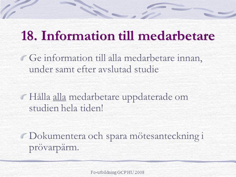 18. Information till medarbetare Ge information till alla medarbetare innan, under samt efter avslutad studie Hålla alla medarbetare uppdaterade om st