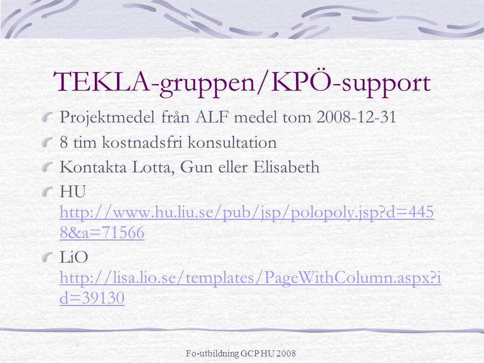 Fo-utbildning GCP HU 2008 TEKLA-gruppen/KPÖ-support Projektmedel från ALF medel tom 2008-12-31 8 tim kostnadsfri konsultation Kontakta Lotta, Gun eller Elisabeth HU http://www.hu.liu.se/pub/jsp/polopoly.jsp?d=445 8&a=71566 http://www.hu.liu.se/pub/jsp/polopoly.jsp?d=445 8&a=71566 LiO http://lisa.lio.se/templates/PageWithColumn.aspx?i d=39130 http://lisa.lio.se/templates/PageWithColumn.aspx?i d=39130