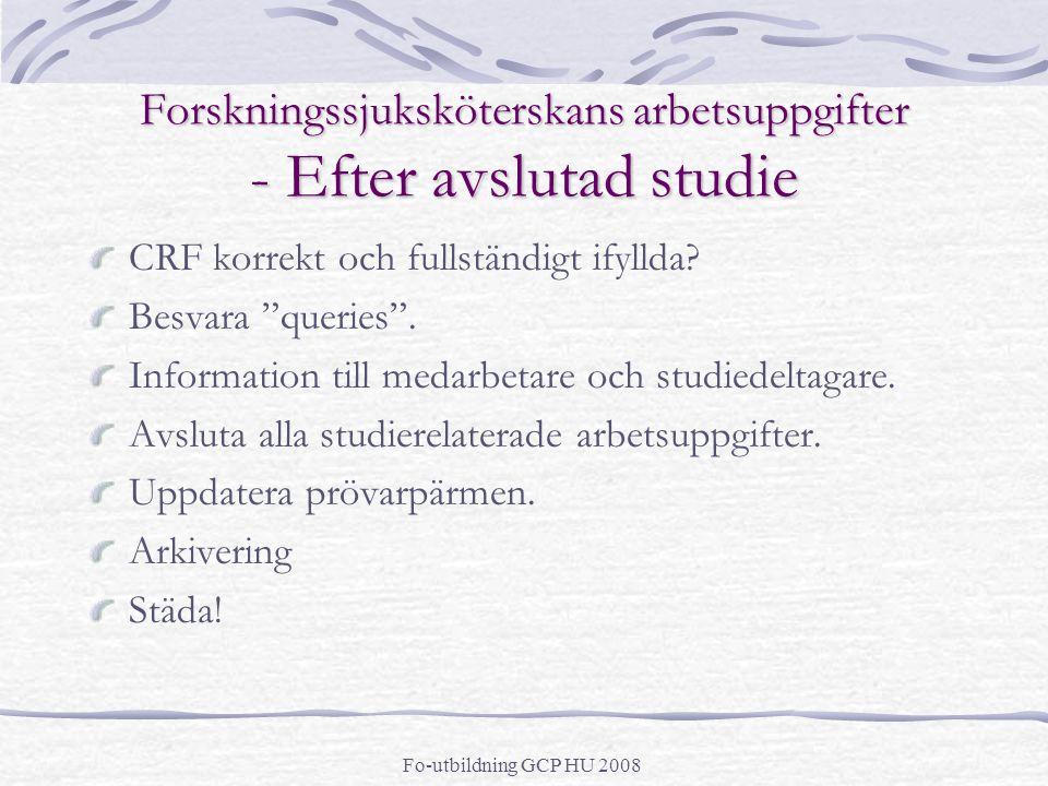 """Fo-utbildning GCP HU 2008 Forskningssjuksköterskans arbetsuppgifter - Efter avslutad studie CRF korrekt och fullständigt ifyllda? Besvara """"queries"""". I"""