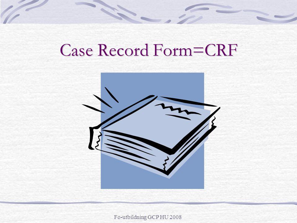Fo-utbildning GCP HU 2008 Case Record Form=CRF