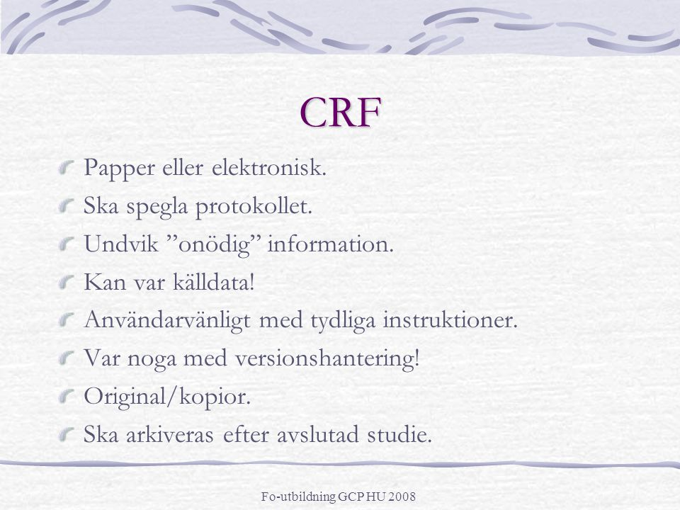 """Fo-utbildning GCP HU 2008 CRF Papper eller elektronisk. Ska spegla protokollet. Undvik """"onödig"""" information. Kan var källdata! Användarvänligt med tyd"""