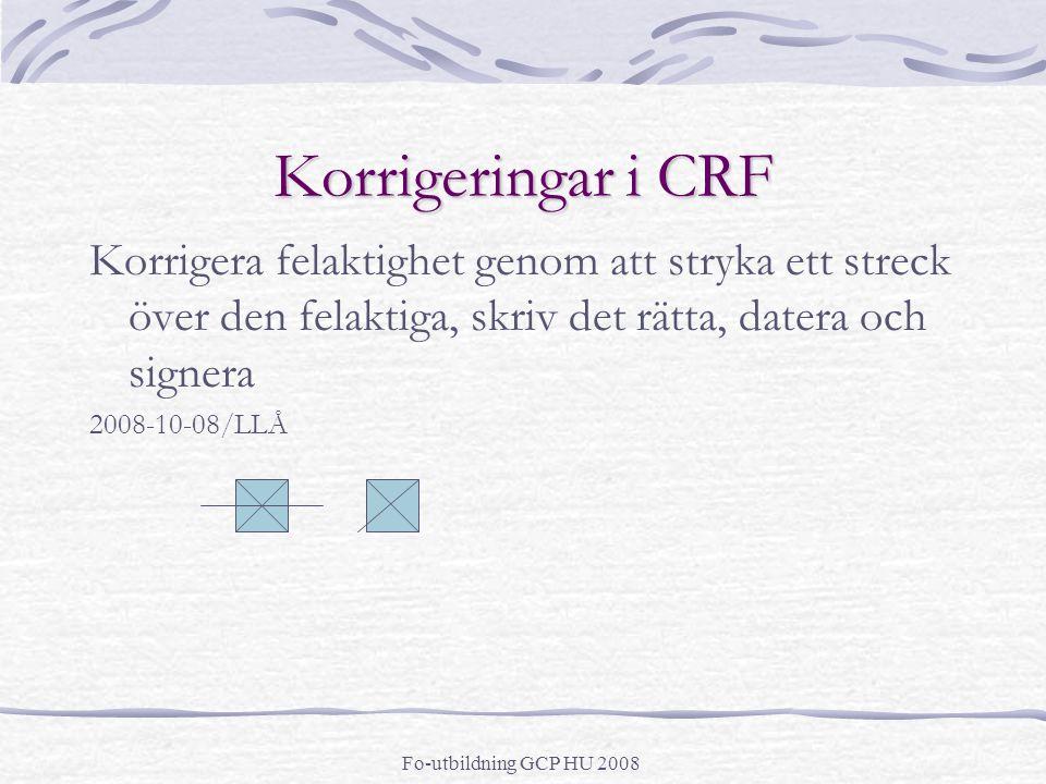 Fo-utbildning GCP HU 2008 Korrigeringar i CRF Korrigera felaktighet genom att stryka ett streck över den felaktiga, skriv det rätta, datera och signera 2008-10-08/LLÅ