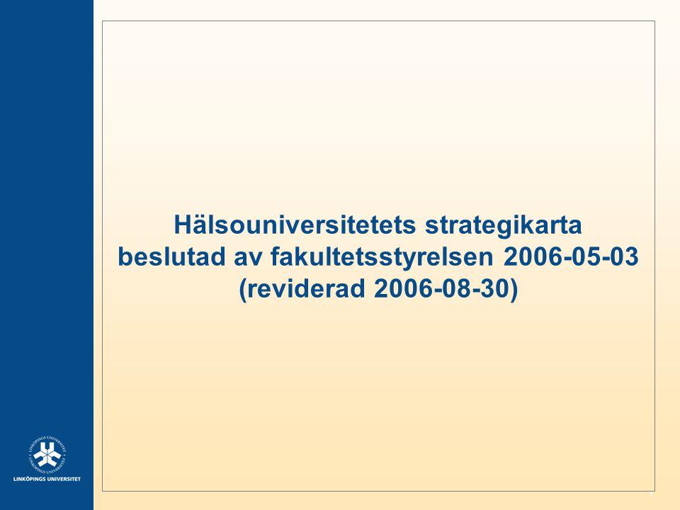 1 Hälsouniversitetets strategikarta beslutad av fakultetsstyrelsen 2006-05-03 (reviderad 2006-08-30)