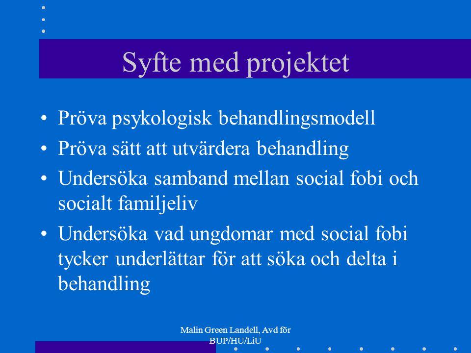 Malin Green Landell, Avd för BUP/HU/LiU Syfte med projektet Pröva psykologisk behandlingsmodell Pröva sätt att utvärdera behandling Undersöka samband
