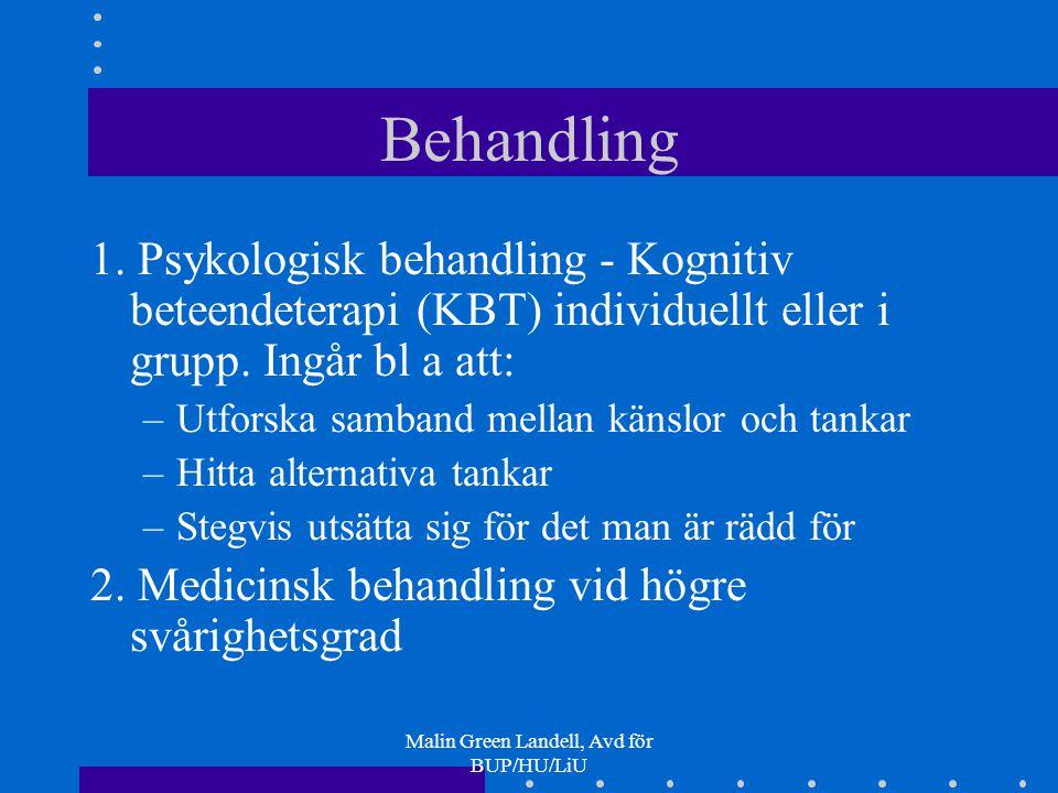 Malin Green Landell, Avd för BUP/HU/LiU Behandling 1. Psykologisk behandling - Kognitiv beteendeterapi (KBT) individuellt eller i grupp. Ingår bl a at