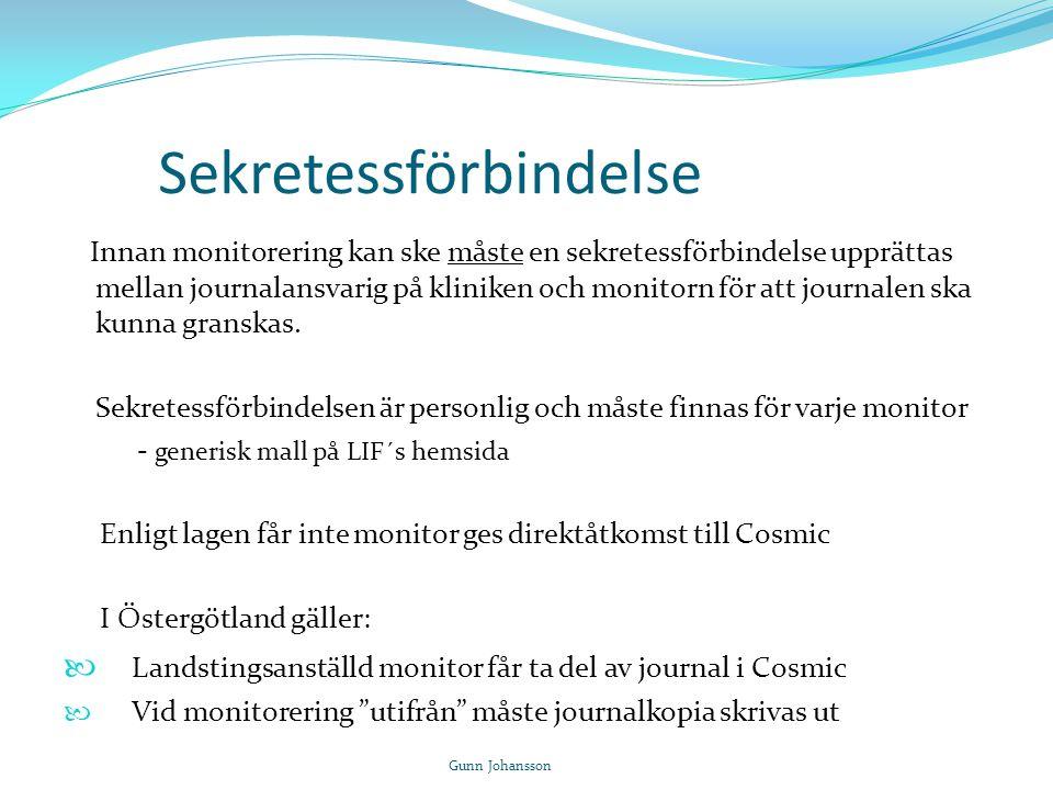 Sekretessförbindelse Innan monitorering kan ske måste en sekretessförbindelse upprättas mellan journalansvarig på kliniken och monitorn för att journa
