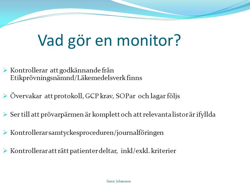 Vad gör en monitor?  Kontrollerar att godkännande från Etikprövningsnämnd/Läkemedelsverk finns  Övervakar att protokoll, GCP krav, SOPar och lagar f