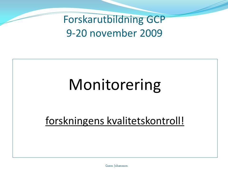 Forskarutbildning GCP 9-20 november 2009 Monitorering forskningens kvalitetskontroll! Gunn Johansson