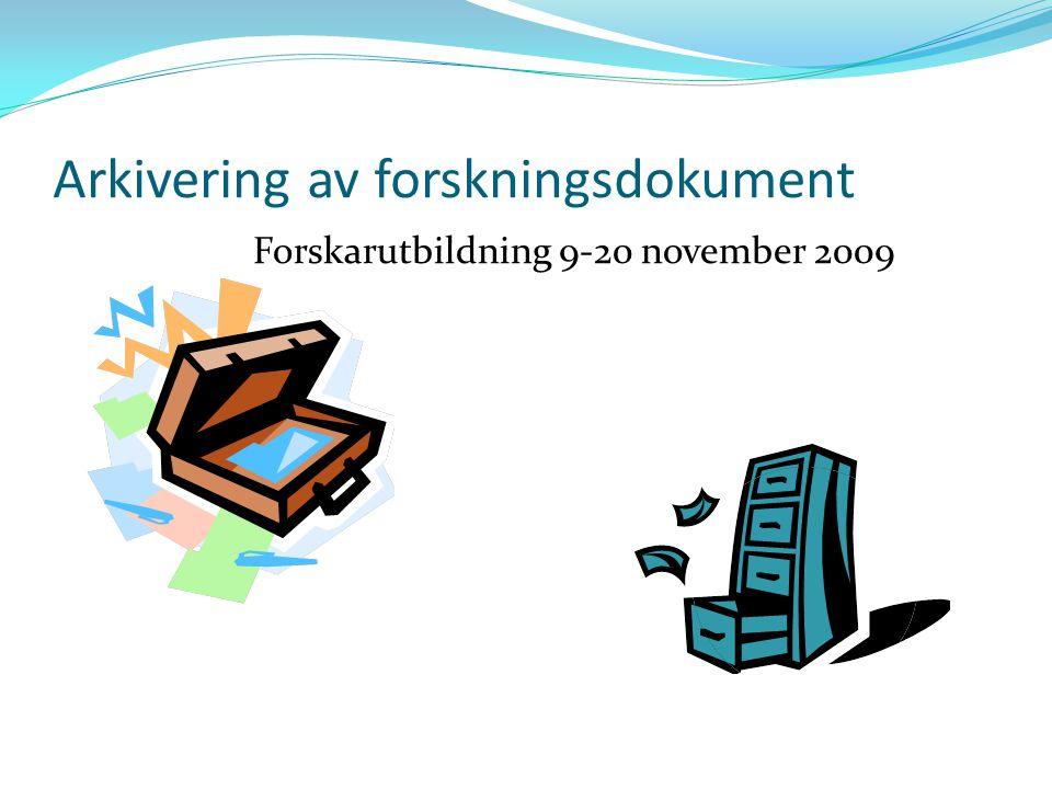 Arkivering av forskningsdokument Forskarutbildning 9-20 november 2009