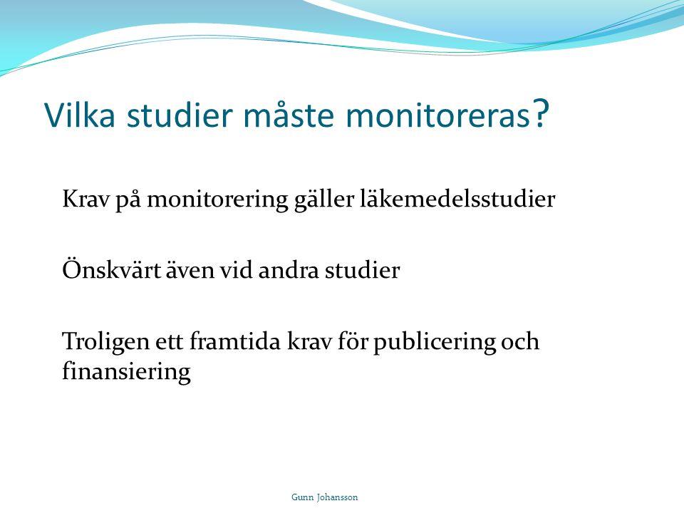 Vilka studier måste monitoreras ? Krav på monitorering gäller läkemedelsstudier Önskvärt även vid andra studier Troligen ett framtida krav för publice