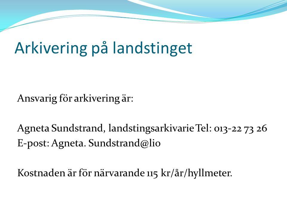 Arkivering på landstinget Ansvarig för arkivering är: Agneta Sundstrand, landstingsarkivarie Tel: 013-22 73 26 E-post: Agneta. Sundstrand@lio Kostnade