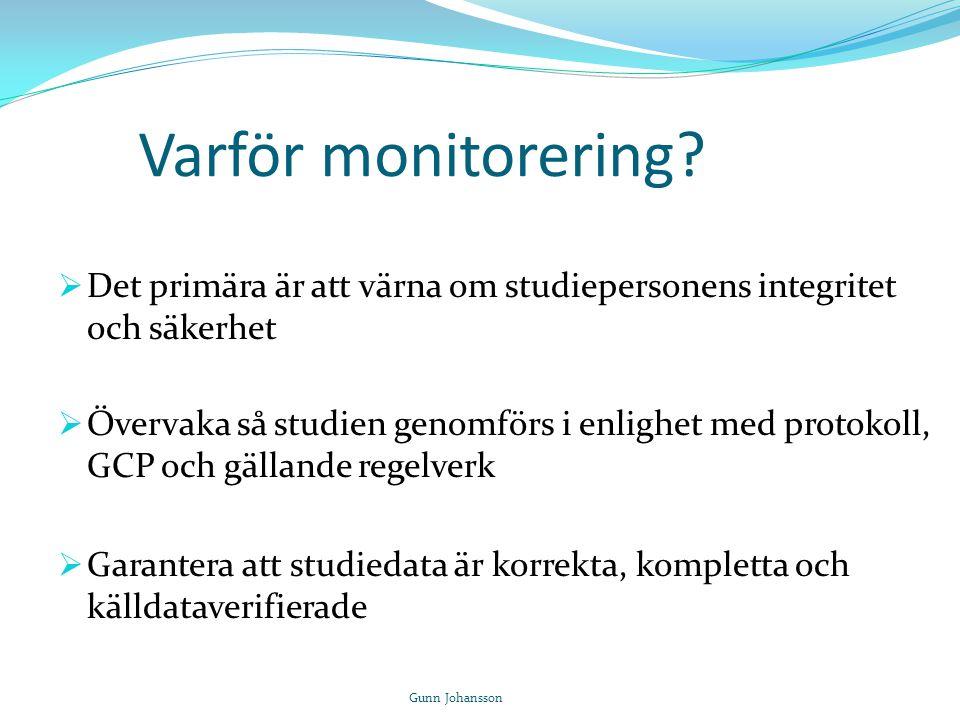 Varför monitorering?  Det primära är att värna om studiepersonens integritet och säkerhet  Övervaka så studien genomförs i enlighet med protokoll, G