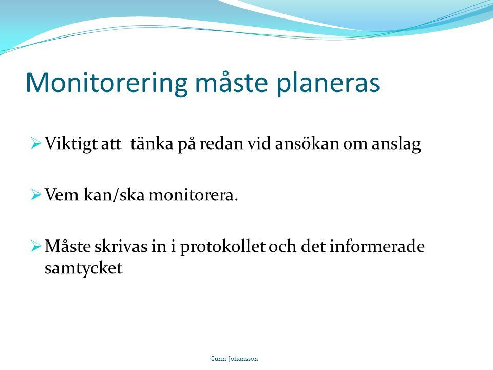 Monitorering måste planeras  Viktigt att tänka på redan vid ansökan om anslag  Vem kan/ska monitorera.  Måste skrivas in i protokollet och det info