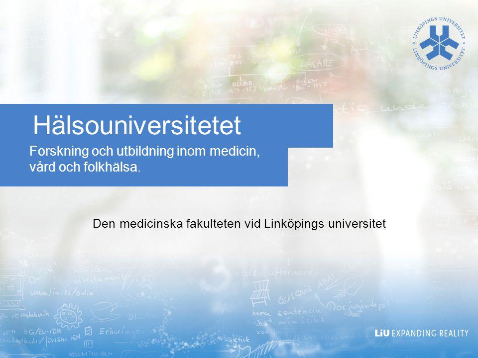 Forskning och utbildning inom medicin, vård och folkhälsa. Hälsouniversitetet Den medicinska fakulteten vid Linköpings universitet